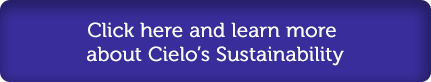 Click here and learn more about Cielo's Sustainability